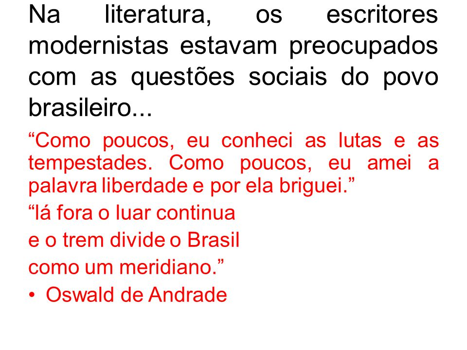 Na literatura, os escritores modernistas estavam preocupados com as questões sociais do povo brasileiro...