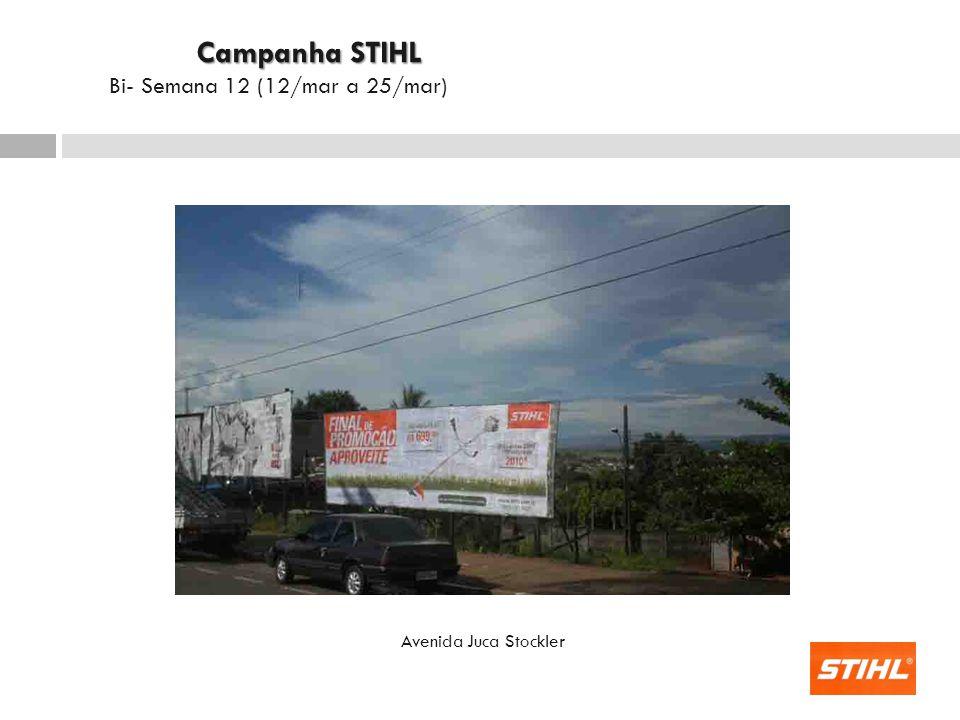 Campanha STIHL Bi- Semana 12 (12/mar a 25/mar) Avenida Juca Stockler