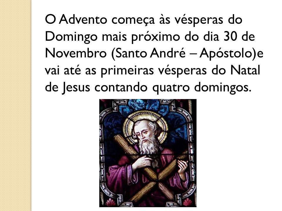 O Advento começa às vésperas do Domingo mais próximo do dia 30 de Novembro (Santo André – Apóstolo)e vai até as primeiras vésperas do Natal de Jesus contando quatro domingos.