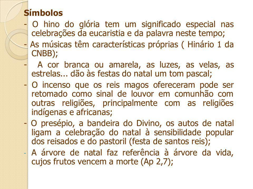Símbolos - O hino do glória tem um significado especial nas celebrações da eucaristia e da palavra neste tempo;