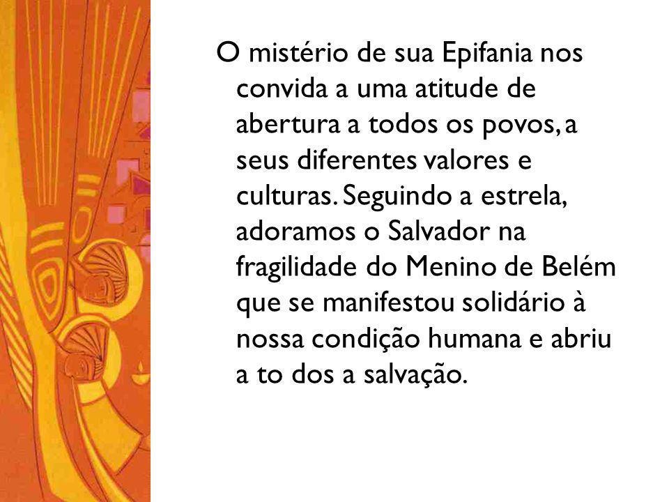 O mistério de sua Epifania nos convida a uma atitude de abertura a todos os povos, a seus diferentes valores e culturas.