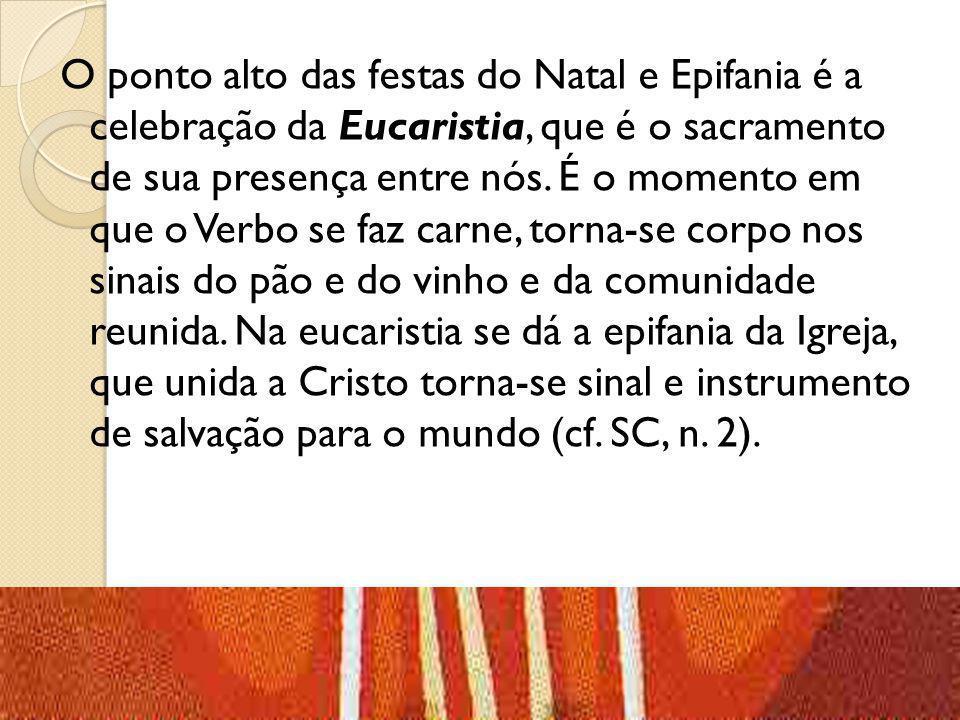O ponto alto das festas do Natal e Epifania é a celebração da Eucaristia, que é o sacramento de sua presença entre nós.