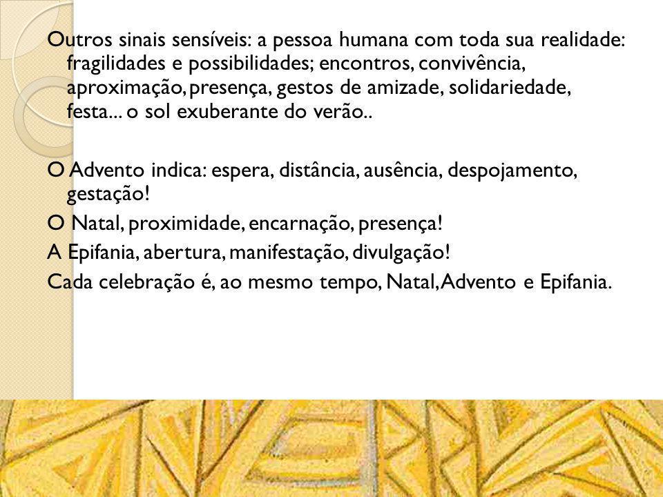 Outros sinais sensíveis: a pessoa humana com toda sua realidade: fragilidades e possibilidades; encontros, convivência, aproximação, presença, gestos de amizade, solidariedade, festa... o sol exuberante do verão..