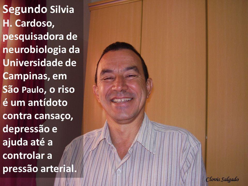 Segundo Silvia H. Cardoso, pesquisadora de neurobiologia da Universidade de Campinas, em São Paulo, o riso é um antídoto contra cansaço, depressão e ajuda até a controlar a pressão arterial.