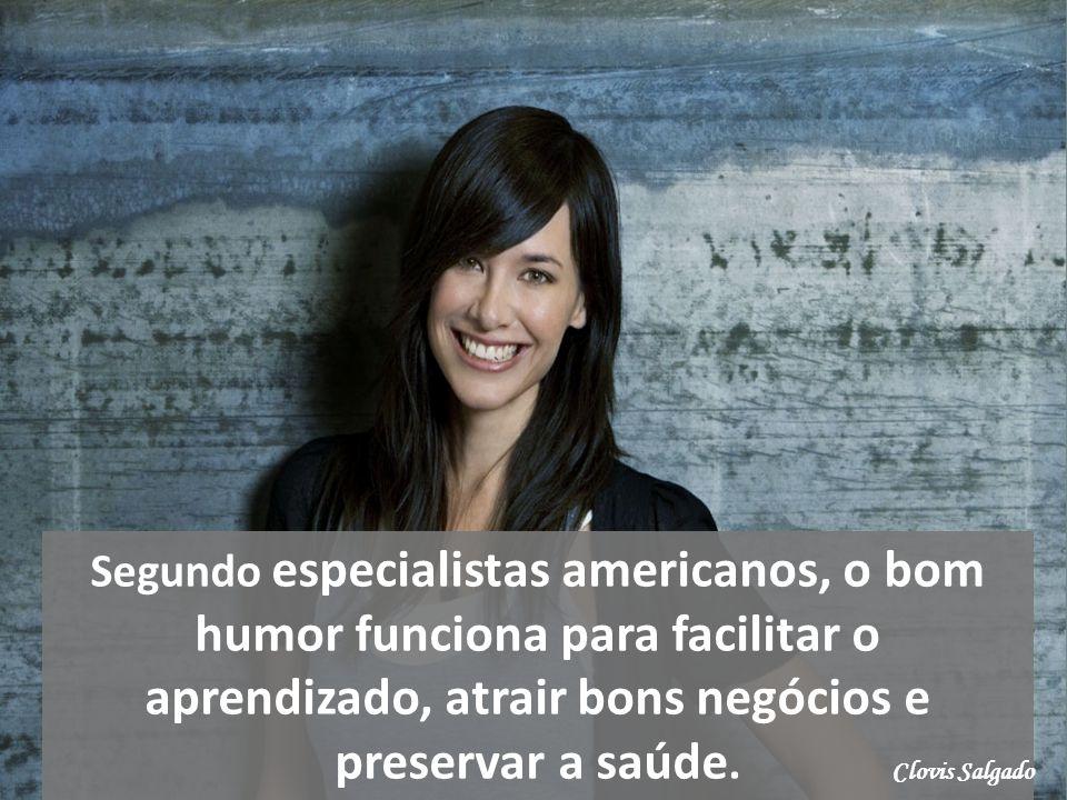 Segundo especialistas americanos, o bom humor funciona para facilitar o aprendizado, atrair bons negócios e preservar a saúde.