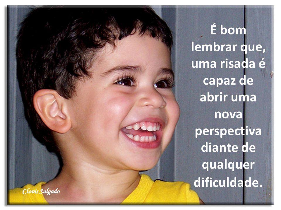 É bom lembrar que, uma risada é capaz de abrir uma nova perspectiva diante de qualquer dificuldade.