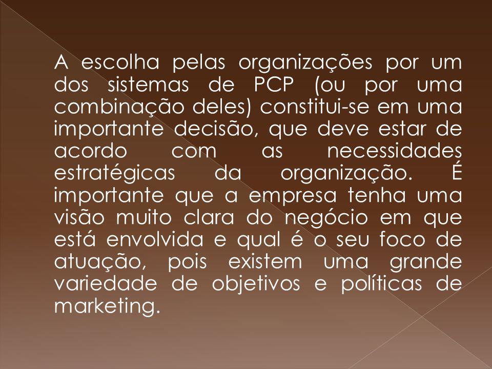 A escolha pelas organizações por um dos sistemas de PCP (ou por uma combinação deles) constitui-se em uma importante decisão, que deve estar de acordo com as necessidades estratégicas da organização.