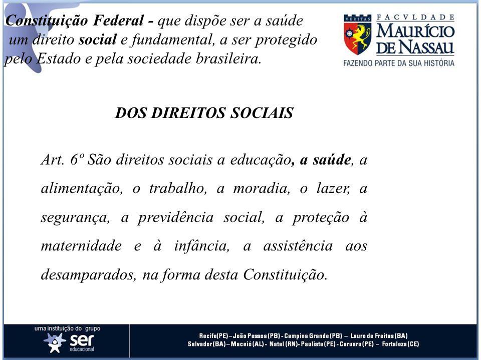 Constituição Federal - que dispõe ser a saúde um direito social e fundamental, a ser protegido pelo Estado e pela sociedade brasileira.