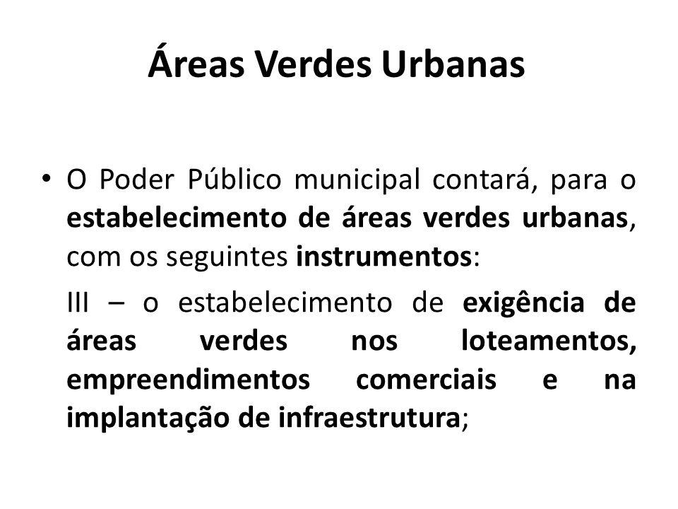 Áreas Verdes Urbanas O Poder Público municipal contará, para o estabelecimento de áreas verdes urbanas, com os seguintes instrumentos:
