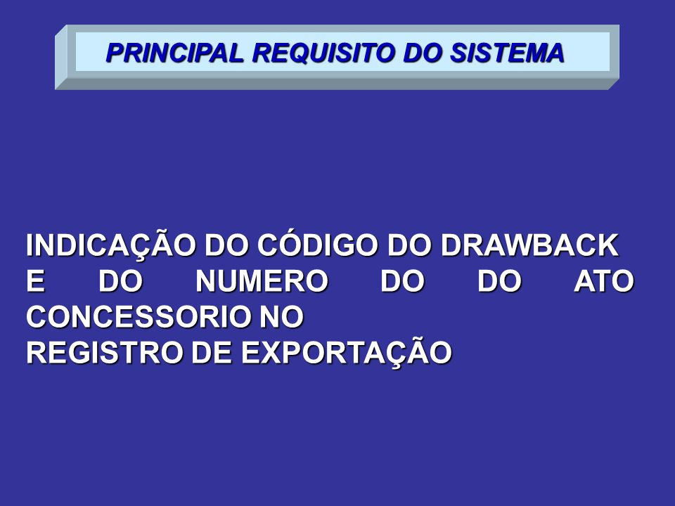 INDICAÇÃO DO CÓDIGO DO DRAWBACK E DO NUMERO DO DO ATO CONCESSORIO NO