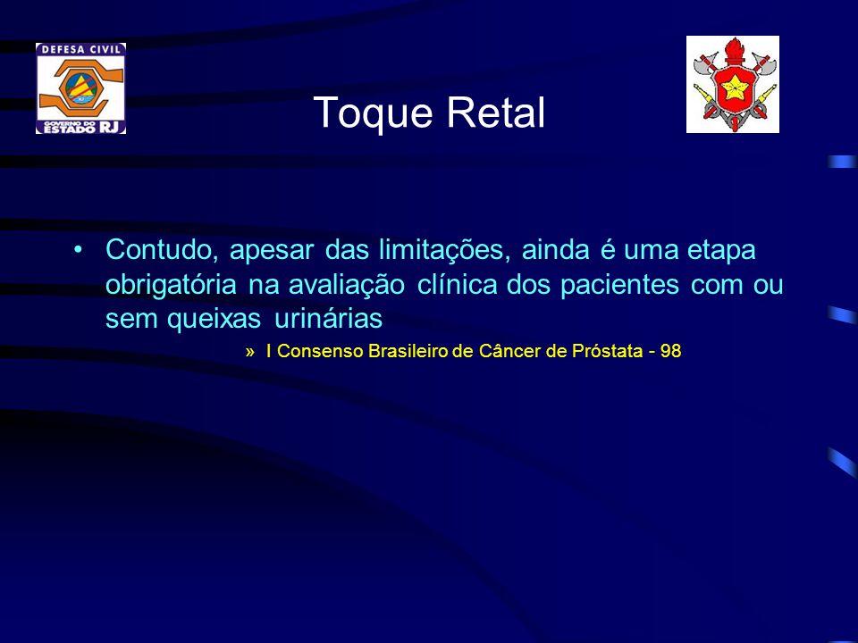 Toque Retal Contudo, apesar das limitações, ainda é uma etapa obrigatória na avaliação clínica dos pacientes com ou sem queixas urinárias.