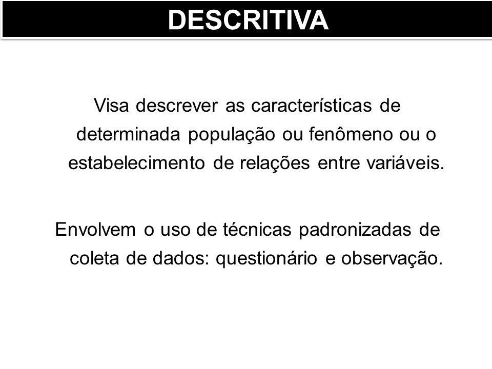 DESCRITIVA Visa descrever as características de determinada população ou fenômeno ou o estabelecimento de relações entre variáveis.