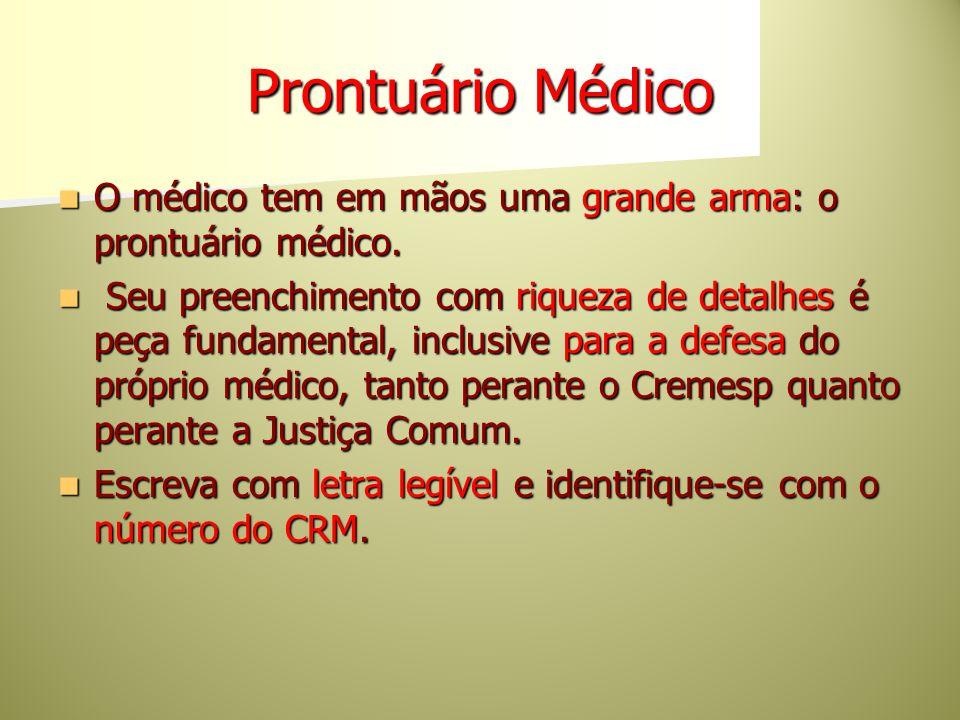 Prontuário Médico O médico tem em mãos uma grande arma: o prontuário médico.
