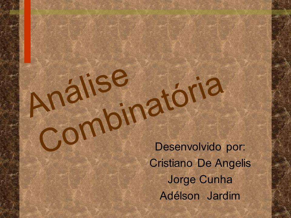 Análise Combinatória Desenvolvido por: Cristiano De Angelis