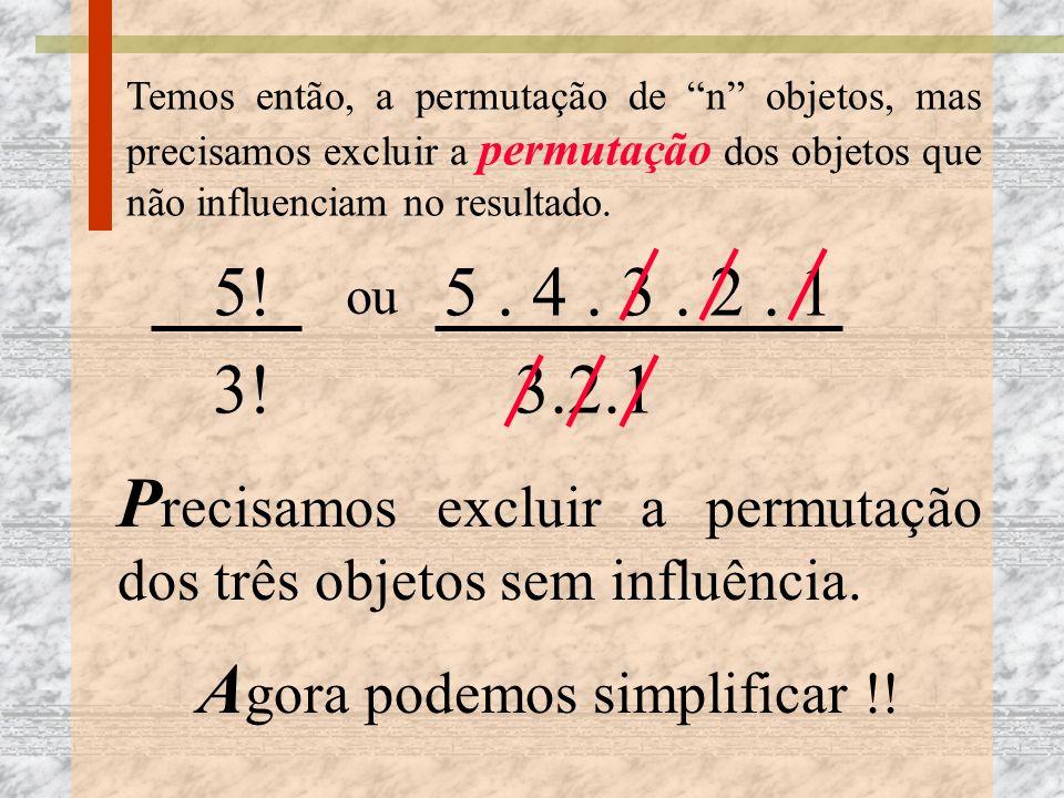 Precisamos excluir a permutação dos três objetos sem influência.