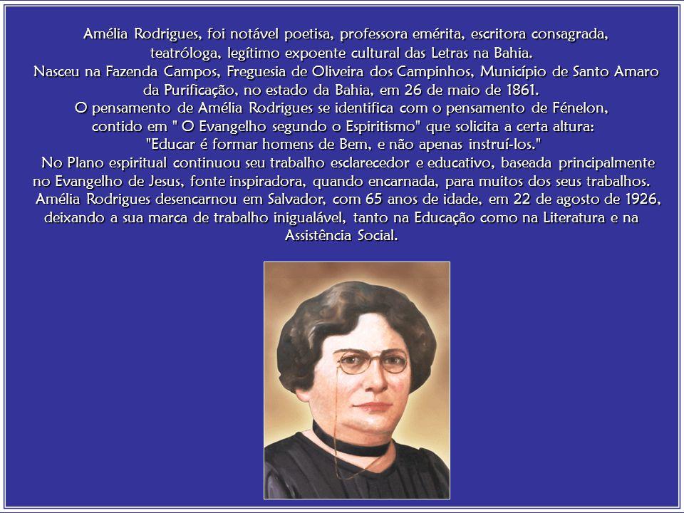 Amélia Rodrigues, foi notável poetisa, professora emérita, escritora consagrada,