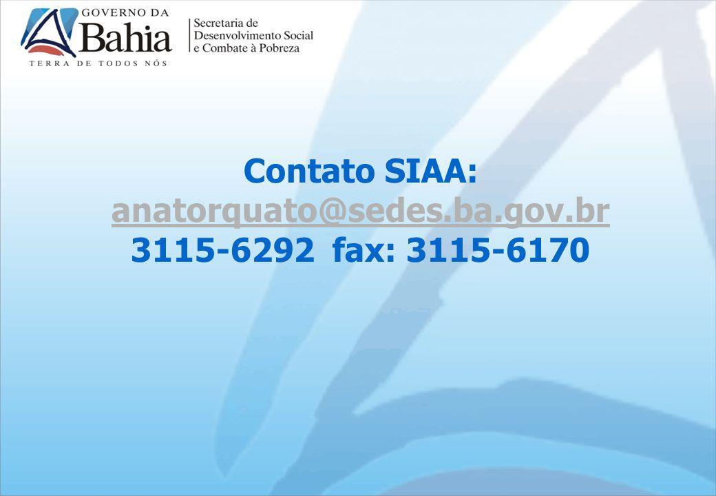 Contato SIAA: anatorquato@sedes.ba.gov.br 3115-6292 fax: 3115-6170