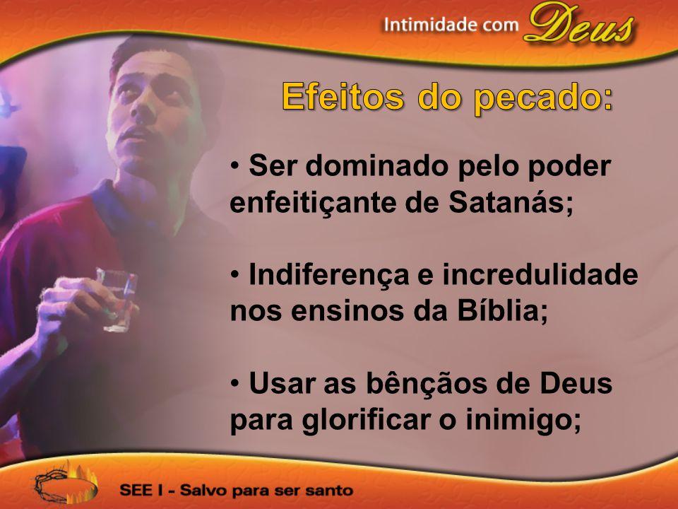 Efeitos do pecado: Ser dominado pelo poder enfeitiçante de Satanás;