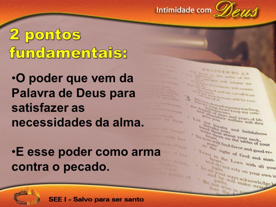 2 pontos fundamentais: O poder que vem da Palavra de Deus para satisfazer as necessidades da alma.