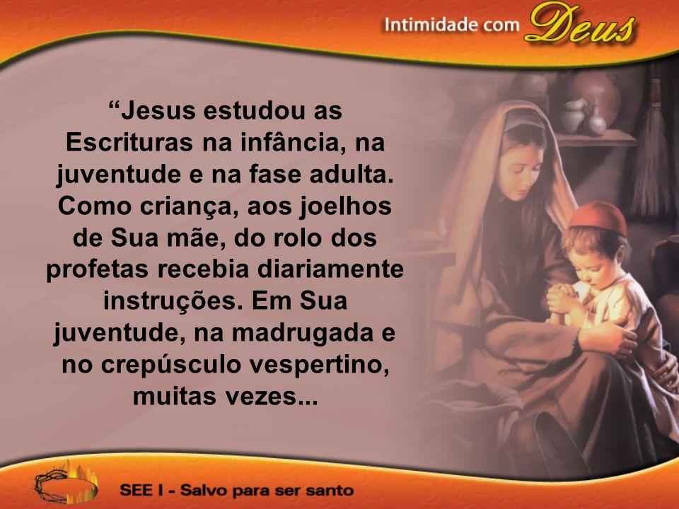 Jesus estudou as Escrituras na infância, na juventude e na fase adulta.