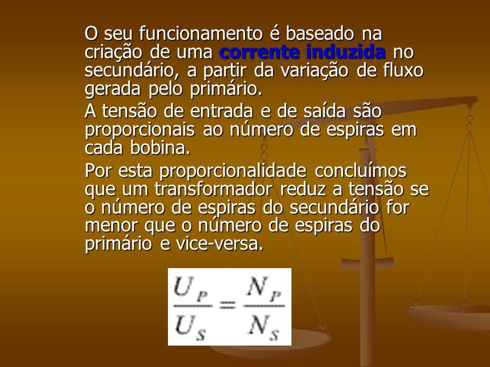 O seu funcionamento é baseado na criação de uma corrente induzida no secundário, a partir da variação de fluxo gerada pelo primário.