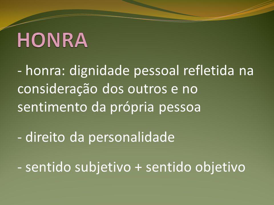 HONRA - honra: dignidade pessoal refletida na consideração dos outros e no sentimento da própria pessoa.
