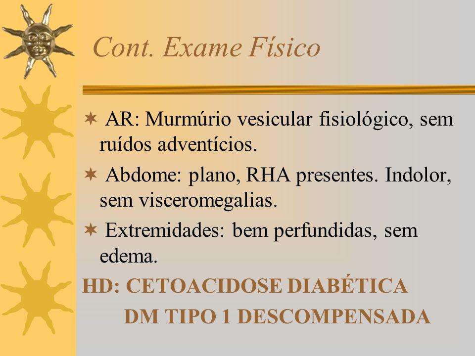 Cont. Exame Físico AR: Murmúrio vesicular fisiológico, sem ruídos adventícios. Abdome: plano, RHA presentes. Indolor, sem visceromegalias.