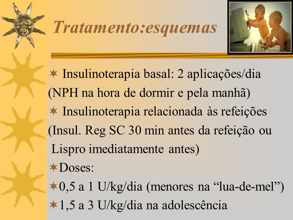 Tratamento:esquemas Insulinoterapia basal: 2 aplicações/dia