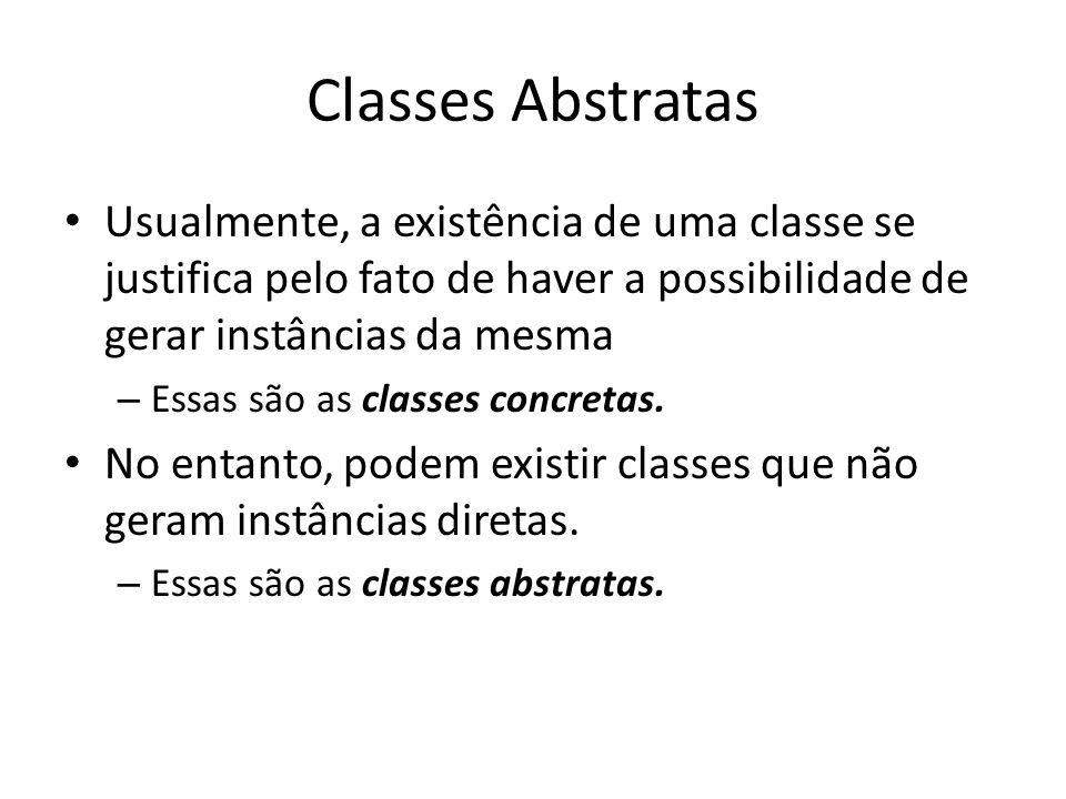 Classes Abstratas Usualmente, a existência de uma classe se justifica pelo fato de haver a possibilidade de gerar instâncias da mesma.