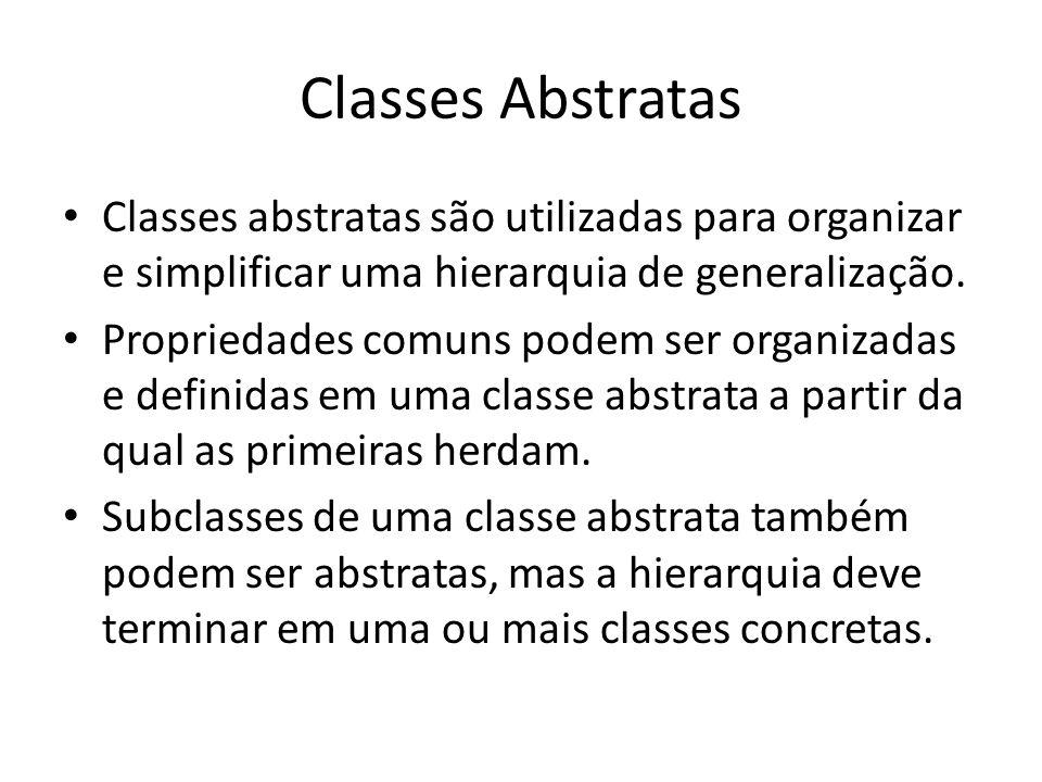 Classes Abstratas Classes abstratas são utilizadas para organizar e simplificar uma hierarquia de generalização.