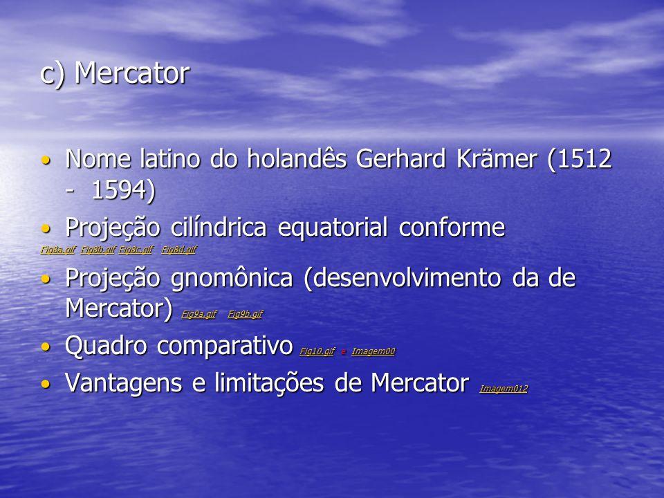 c) Mercator Nome latino do holandês Gerhard Krämer (1512 - 1594)