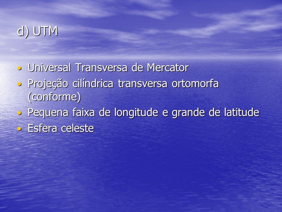 d) UTM Universal Transversa de Mercator