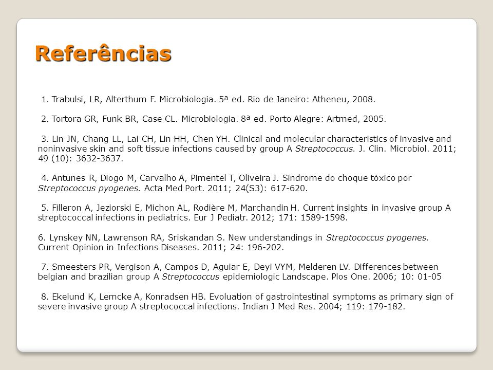 Referências 1. Trabulsi, LR, Alterthum F. Microbiologia. 5ª ed. Rio de Janeiro: Atheneu, 2008.