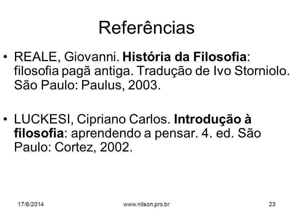 Referências REALE, Giovanni. História da Filosofia: filosofia pagã antiga. Tradução de Ivo Storniolo. São Paulo: Paulus, 2003.