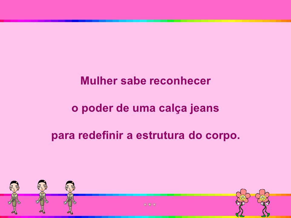Mulher sabe reconhecer o poder de uma calça jeans