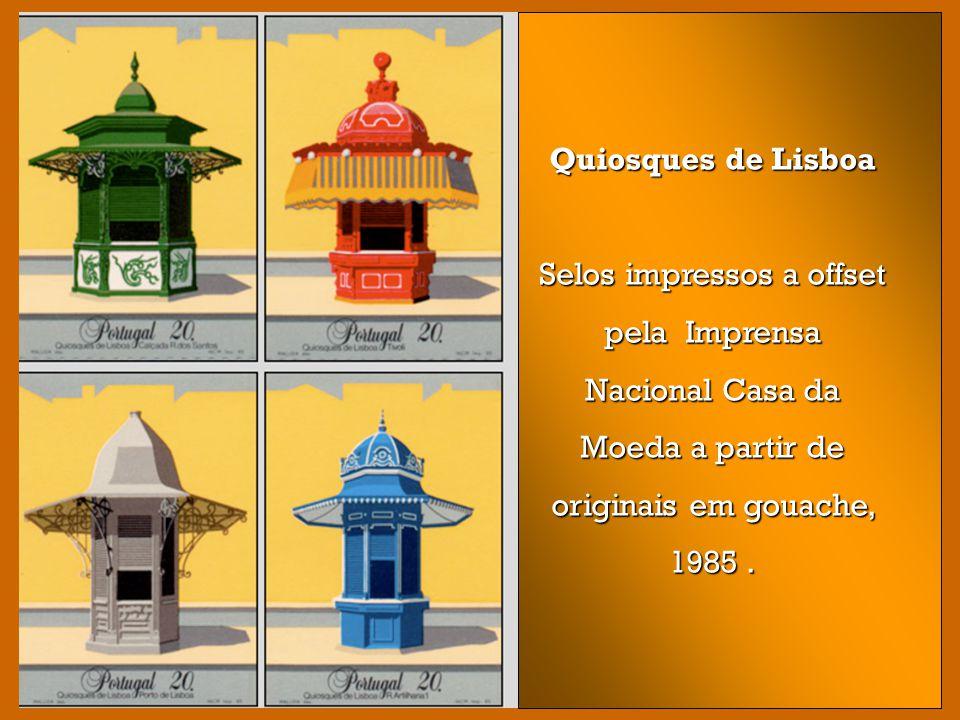 Quiosques de Lisboa Selos impressos a offset pela Imprensa Nacional Casa da Moeda a partir de originais em gouache, 1985 .