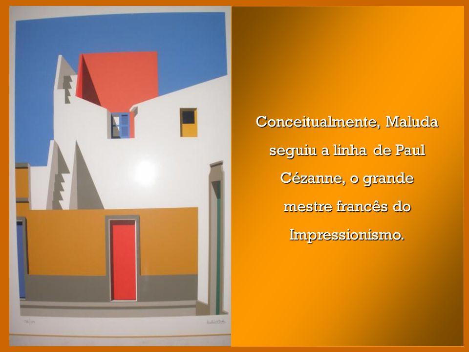 Conceitualmente, Maluda seguiu a linha de Paul Cézanne, o grande mestre francês do Impressionismo.