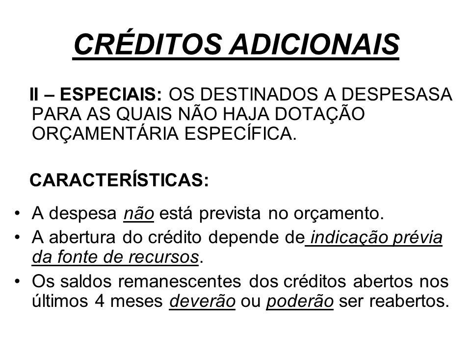 CRÉDITOS ADICIONAIS II – ESPECIAIS: OS DESTINADOS A DESPESASA PARA AS QUAIS NÃO HAJA DOTAÇÃO ORÇAMENTÁRIA ESPECÍFICA.