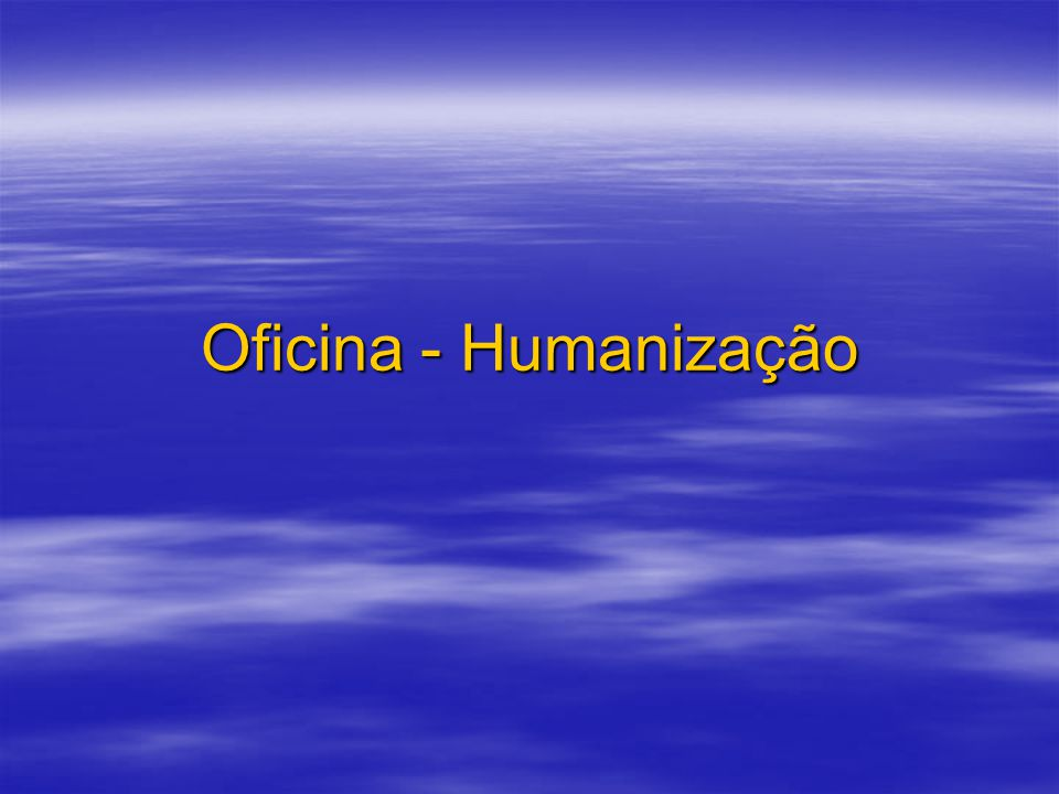 Oficina - Humanização