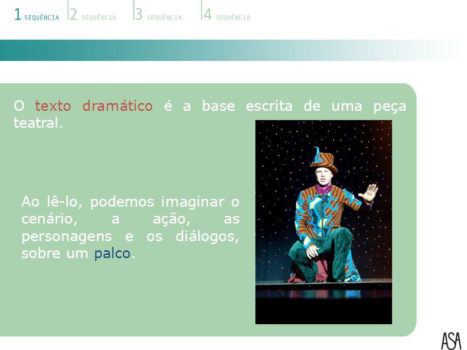O texto dramático é a base escrita de uma peça teatral.