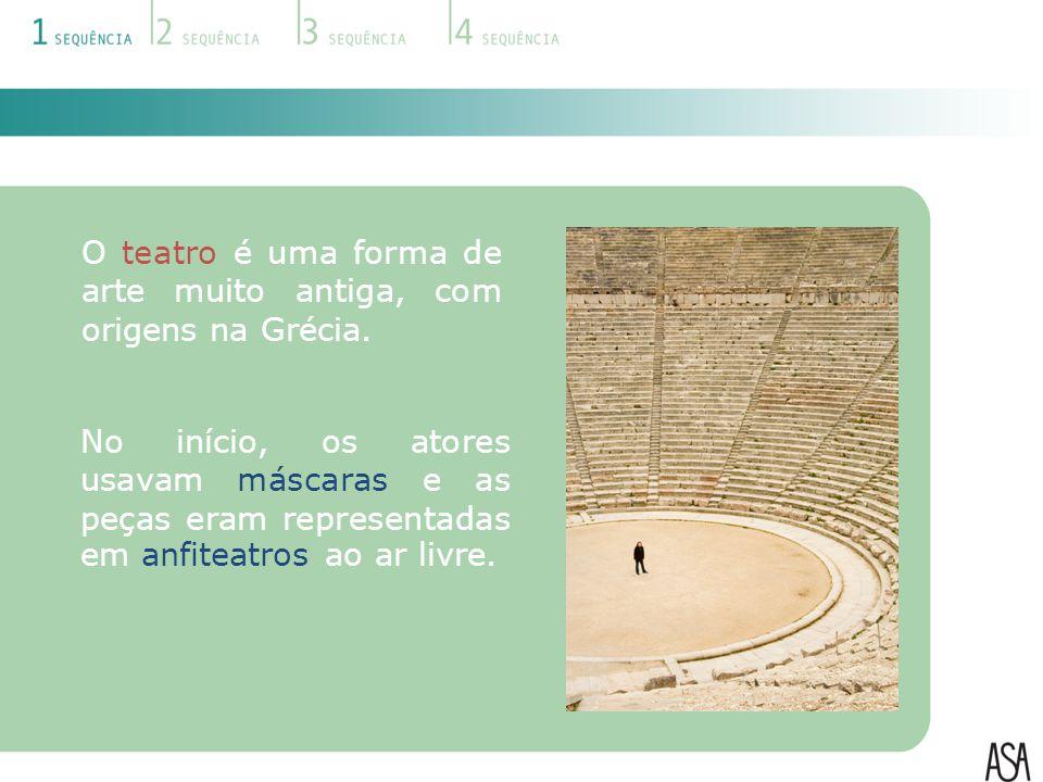 O teatro é uma forma de arte muito antiga, com origens na Grécia.