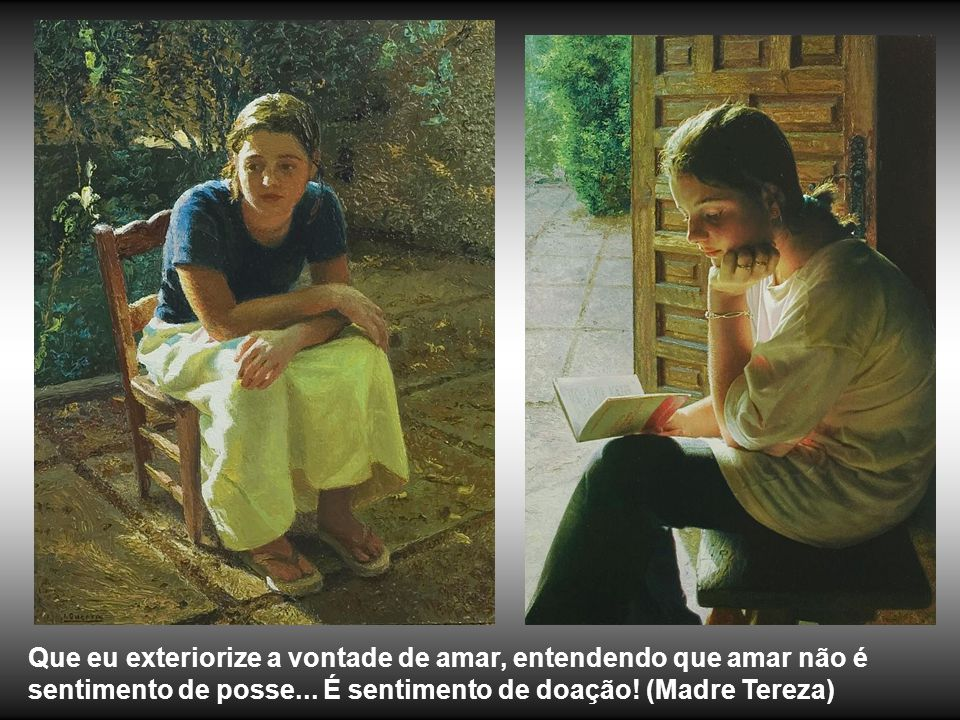 Que eu exteriorize a vontade de amar, entendendo que amar não é sentimento de posse...