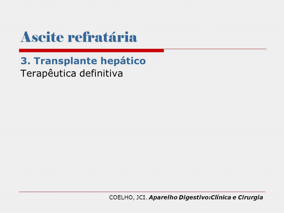 Ascite refratária 3. Transplante hepático Terapêutica definitiva