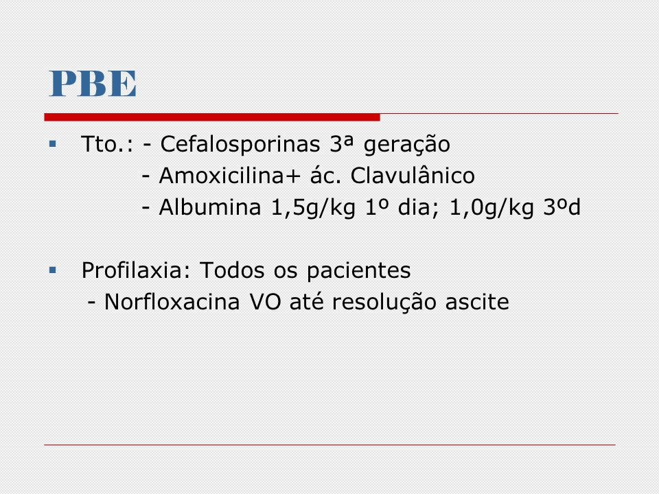 PBE Tto.: - Cefalosporinas 3ª geração - Amoxicilina+ ác. Clavulânico