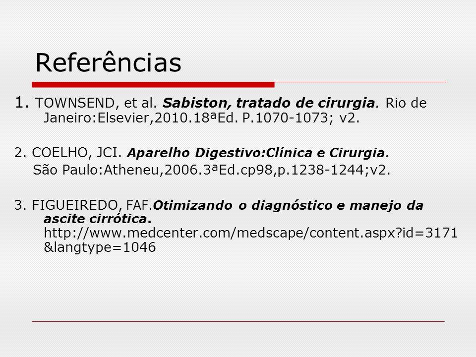 Referências 1. TOWNSEND, et al. Sabiston, tratado de cirurgia. Rio de Janeiro:Elsevier,2010.18ªEd. P.1070-1073; v2.