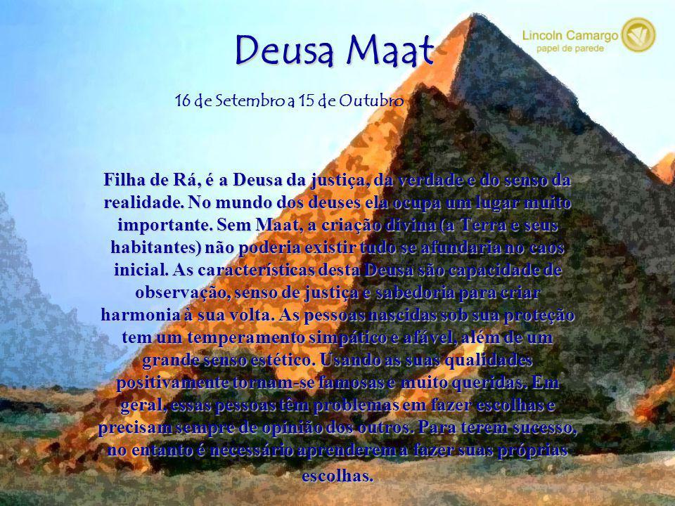 Deusa Maat Filha de Rá, é a Deusa da justiça, da verdade e do senso da