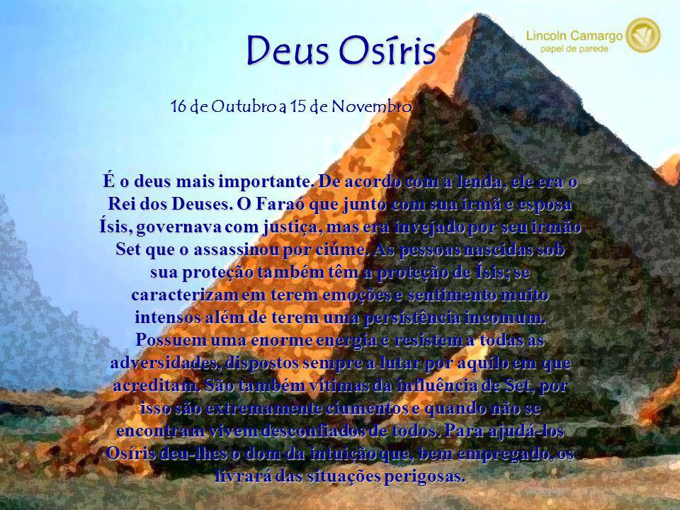 Deus Osíris É o deus mais importante. De acordo com a lenda, ele era o