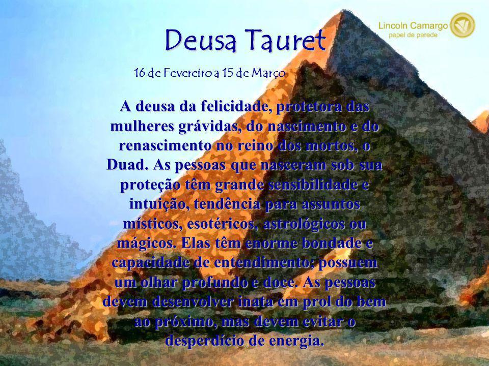 Deusa Tauret A deusa da felicidade, protetora das