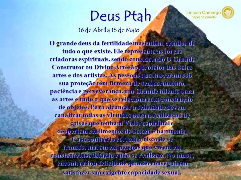 Deus Ptah O grande deus da fertilidade masculina, criador de
