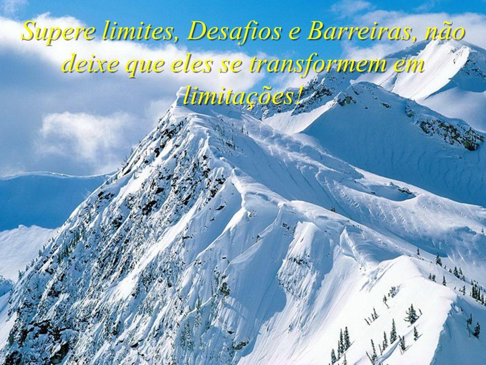 Supere limites, Desafios e Barreiras, não deixe que eles se transformem em limitações!